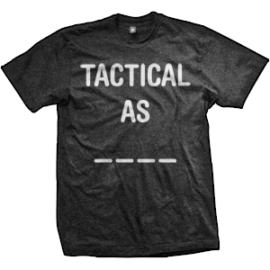 Tactical As Fill In The Blanks T-Shirt (TriBlack)